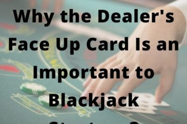 Why the Dealer's Face Up Card Is an Important to Blackjack Strategy?